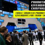 3 Smarter Promotional Giveaways for Trade Shows, Expos