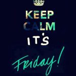 Keep Calm. It's Friday!