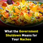 How the Government Shutdown Affects Your Nachos