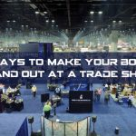 3 Ways to Make Your Booth Stand Out At A Trade Show